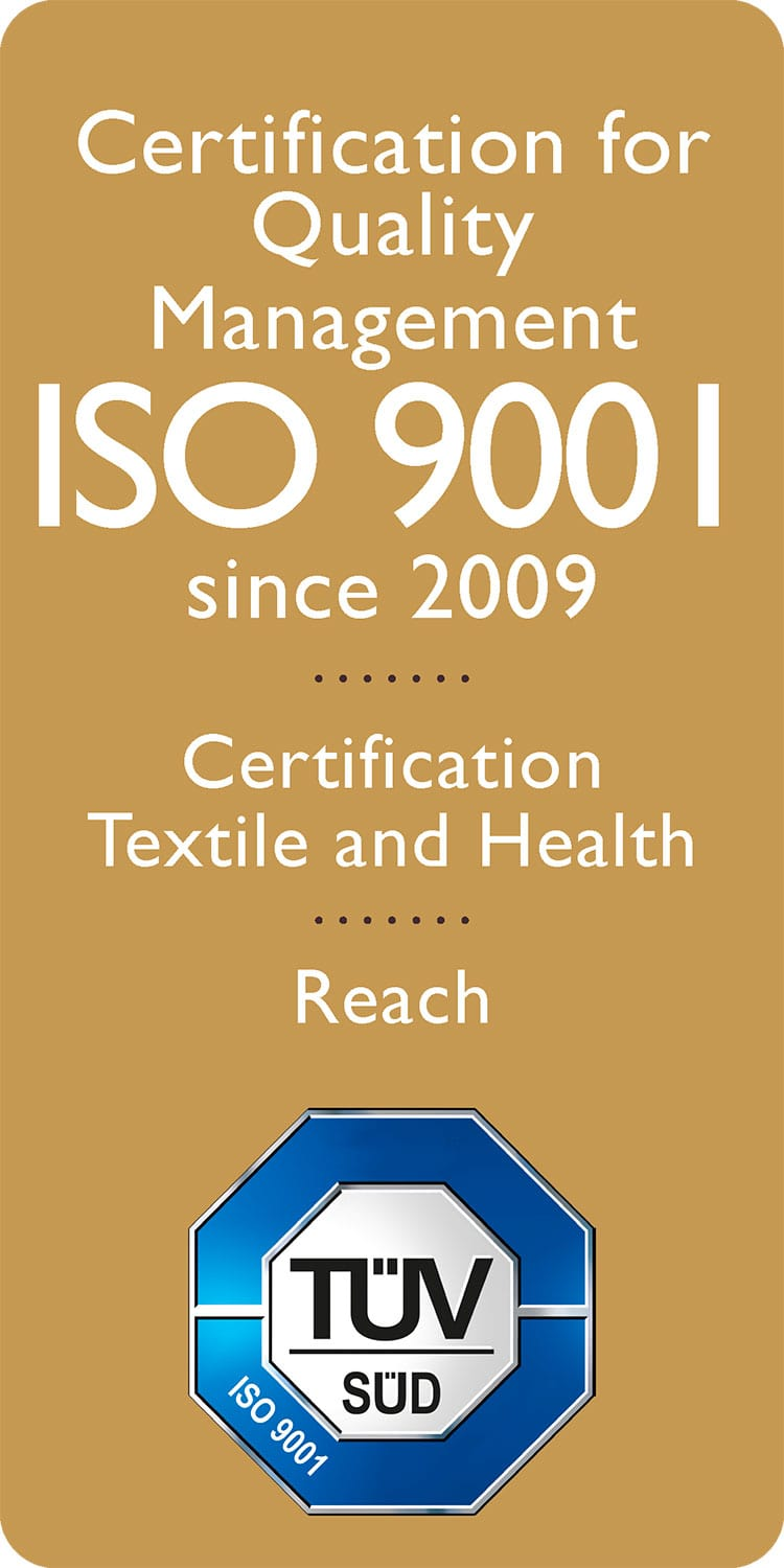 Certification for Quality Management ISO 9001 since 2009; Certification Textile and Health Association; Reach