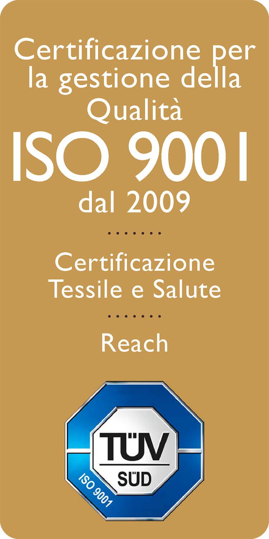 Certificazione per la gestione della Qualità ISO 9001 dal 2009; Certificazione Tessile e Salute; Reach