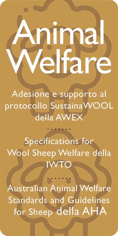 Animal Welfare: Adesione e supporto al protocollo SustainaWOOL della AWEX Specifications for Wool Sheep Welfare della IWTO Australian Animal Welfare Standards and Guidelines for Sheep della AHA