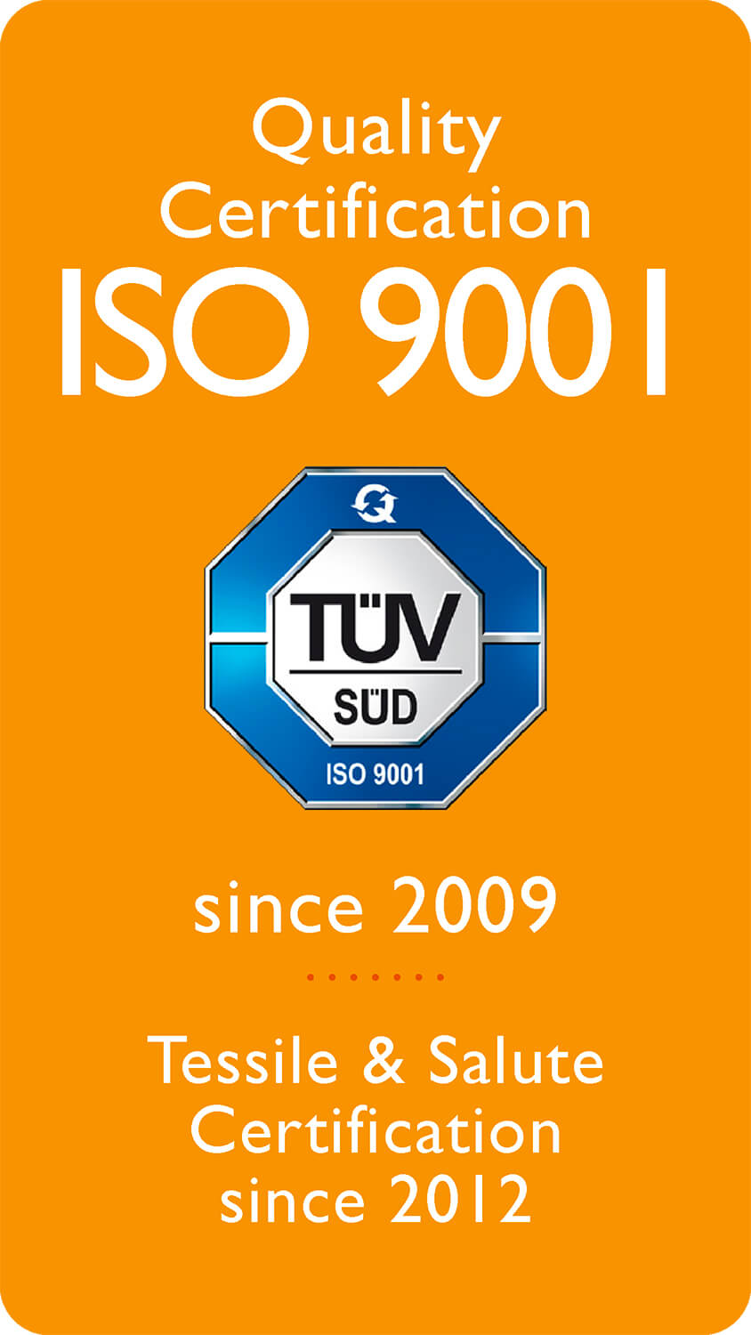 Quality Certification ISO 9001 Since 2009 Tessile & Salute Certification since 2012